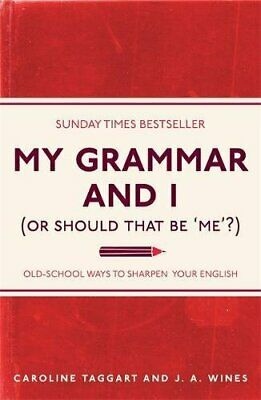 My Grammar and I (Or Should That Be 'Me'?): Old-School Ways t... by Wines, J. A.