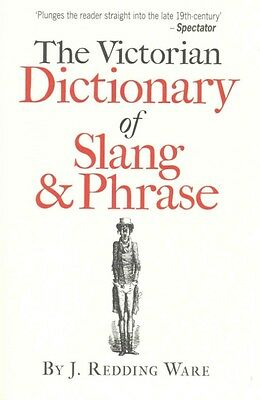 The Victorian Dictionary of Slang & Phrase by J. Redding Ware Paperback Book (En