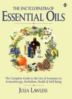 The Encyclopedia of Essential Oils: The Complete ... by Lawless, Julia Paperback
