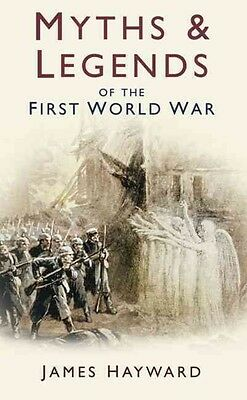 Myths and Legends of the First World War by James Hayward Paperback Book (Englis