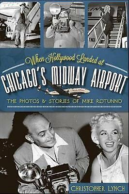 When Hollywood Landed at Chicago's Midway Airport: The Photos and Stories of Mik
