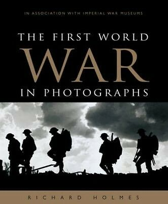 First World War in Photographs by Richard Holmes Hardcover Book (English)