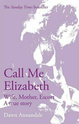 Call Me Elizabeth: Wife, Mother, Escort by Annandale, Dawn Paperback Book The