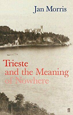 Trieste and the Meaning of Nowhere by Morris, Jan Paperback Book The Cheap Fast