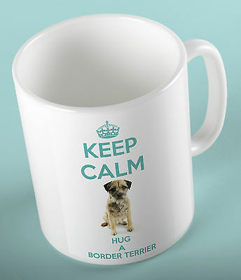 Border Terrier Mug.  Keep Calm And Hug A .........