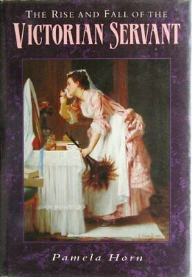 The Rise and Fall of the Victorian Servant (Illustra... by Horn, Pamela Hardback