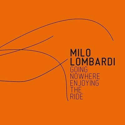 Milo Lombardi - Going Nowhere (Enjoying the Ride) [New CD]