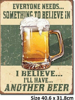 Everyone Needs To Believe In Something - Beer Tin Sign 1686
