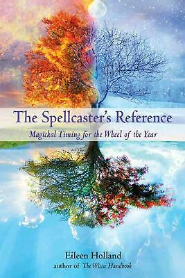The Spellcaster's Reference: Magickal Timing for the Wheel of the Year by Eileen