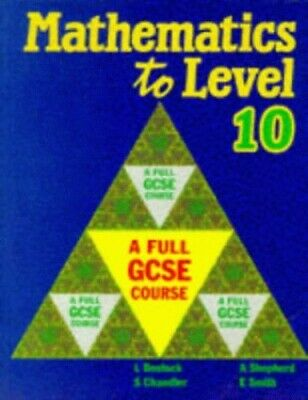 Mathematics to Level 10: A Full GCSE Course by Smith, E. Paperback Book The