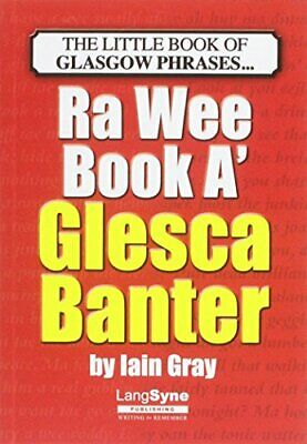 The Wee Book a Glesca Banter: An A-Z of Glasgow Phrases by Gray, Iain Book The