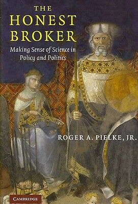 The Honest Broker: Making Sense of Science in Policy and Politics by Roger A. Pi