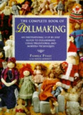 The Complete Book of Dollmaking: An Inspirational S... by Peake, Pamela Hardback