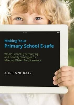 Making Your Primary School E-safe by Adrienne Katz Paperback Book (English)