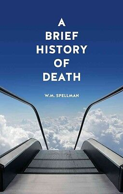 A Brief History of Death by W.M. Spellman Paperback Book (English)