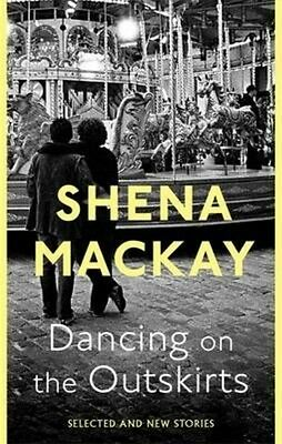 Dancing on the Outskirts by Shena Mackay Hardcover Book