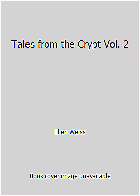 Tales from the Crypt Vol. 2 by Ellen Weiss