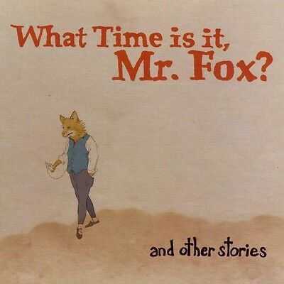 What Time Is It Mr. Fox? - And Other Stories [New CD]
