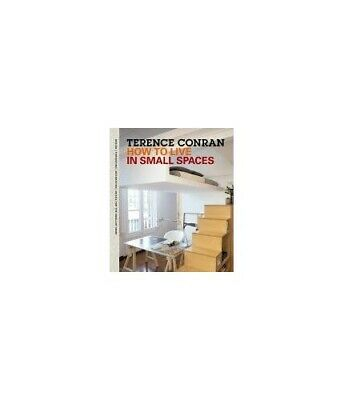 How to Live in Small Spaces: Design, Furnishi... by Conran, Sir Terence Hardback