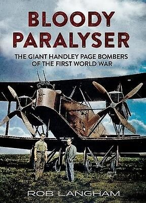 Bloody Paralyser: The Giant Handley Page Bombers of the First World War by Rob L