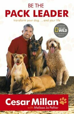 Be the Pack Leader: Use Cesar's Way to Transform Y... by Millan, Cesar Paperback