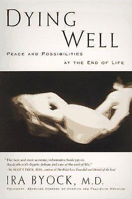 Dying Well : The Prospect for Growth at the End of Life by Ira Byock