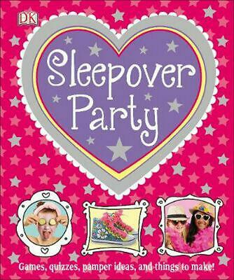 Sleepover Party: Games, Quizzes, Pamper Ideas and Things to Make! by DK Hardcove