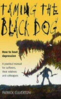 Taming the Black Dog: How to Beat Depression ... by Ellverton, Patrick Paperback