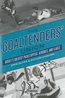 The Goaltenders' Union: Hockey's Greatest Puckstoppers, Acrobats, and Flakes by