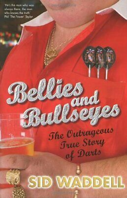 Bellies and Bullseyes: The Outrageous True Story of ... by Waddell, Sid Hardback