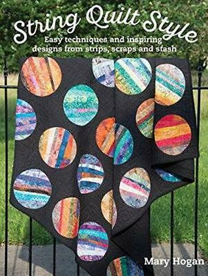 String Quilt Style: Easy Techniques and Inspiring Designs from Strips, Scraps an