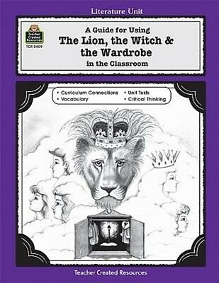 A Guide for Using the Lion, the Witch & the Wardrobe in the Classroom by C.S. Le