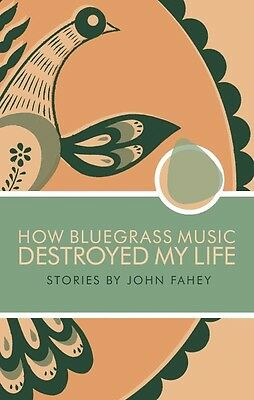How Bluegrass Music Destroyed My Life by John Fahey Paperback Book (English)