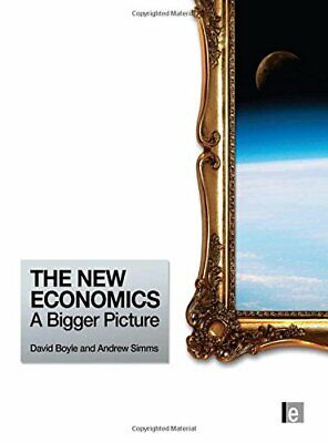 The New Economics: A Bigger Picture by Boyle, David Hardback Book The Cheap Fast