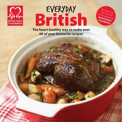 Everyday British: The heart-healthy way to make your ... by British Heart Founda