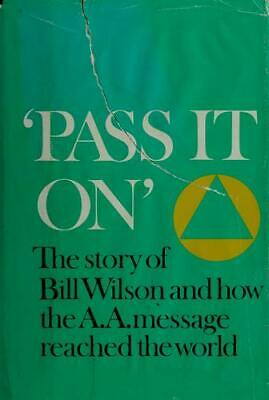 Pass It On : The Story of Bill Wilson and How the A. A. Message Reached the...