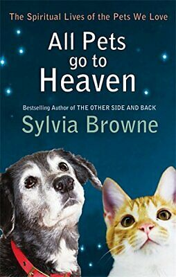 All Pets Go To Heaven: The spiritual lives of the... by Browne, Sylvia Paperback