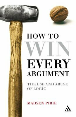 How to Win Every Argument: The Use and Abuse of Lo... by Pirie, Madsen Paperback