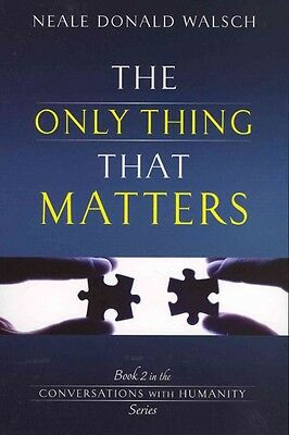 The Only Thing That Matters by Neale Donald Walsch Paperback Book (English)