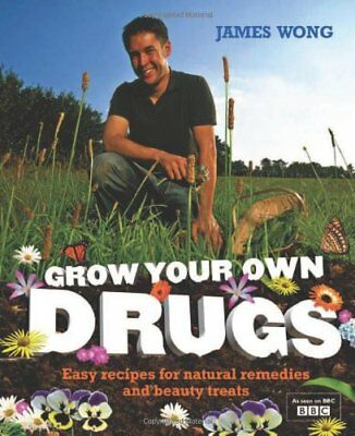 Grow Your Own Drugs: Fantastically Easy Recipes for Nat..., Wong, James Hardback