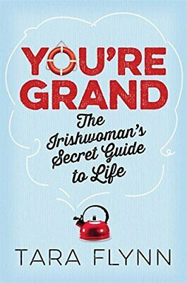 You're Grand: The Irishwoman's Secret Guide to Life by Flynn, Tara Book The