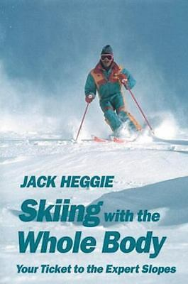 New, Skiing With the Whole Body/Your Ticket to the Expert Slopes, Jack Heggie, B