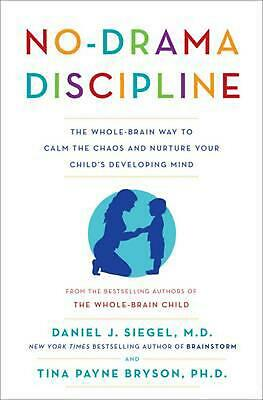 No-Drama Discipline: The Whole-Brain Way to Calm the Chaos and Nurture Your Chil