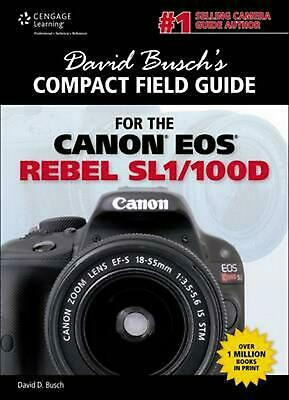 David Busch's Compact Field Guide for the Canon EOS Rebel SL1/100D by David Busc
