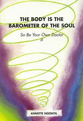 The Body is the Barometer of the Soul by Annette Noontil Paperback Book Free Shi
