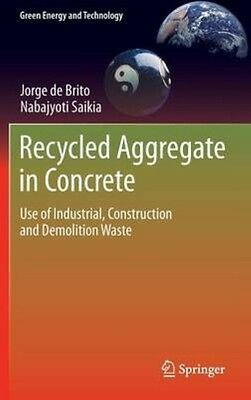 Recycled Aggregate in Concrete: Use of Industrial, Construction and Demolition W