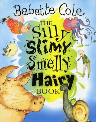 The Silly, Slimy, Smelly, Hairy, Book by Cole, Babette Hardback Book The Cheap