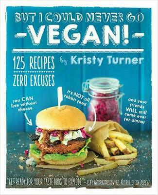 But I Could Never Go Vegan!: 125 Recipes That Prove You Can Live Without Cheese,