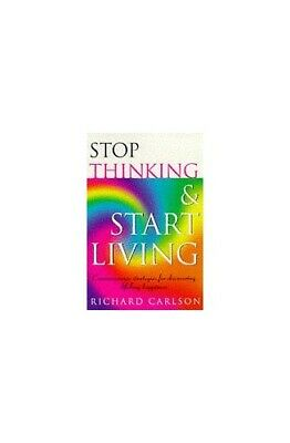 Stop Thinking, Start Living: Discover Lifelong ... by Carlson, Richard Paperback