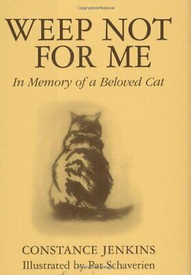 Weep Not For Me: In Memory of a Beloved Cat by Jenkins, Constance Hardback Book